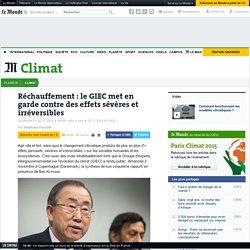 Réchauffement : le GIEC met en garde contre des effets sévères et irréversibles