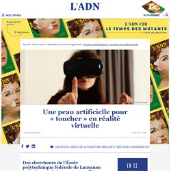 Recherche : une peau artificielle pour « toucher » en réalité virtuelle