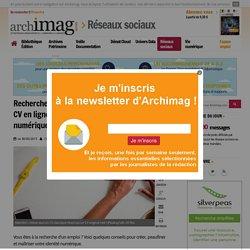 Recherche d'emploi : conseils pour créer un CV en ligne et maîtriser son identité numérique