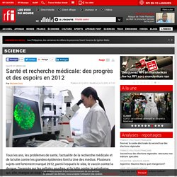 Santé et recherche médicale: des progrès et des espoirs en 2012 - Science