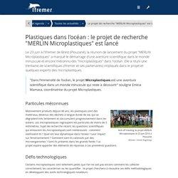 """IFREMER 29/06/16 Plastiques dans l'océan : le projet de recherche """"MERLIN Microplastiques"""" est lancé"""