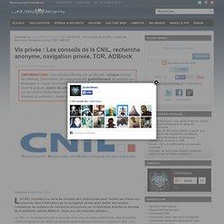 Vie privée : Les conseils de la CNIL, recherche anonyme, navigation privée, TOR, ADBlock