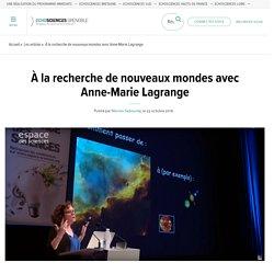 À la recherche de nouveaux mondes avec Anne-Marie Lagrange