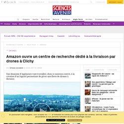 Amazon ouvre un centre de recherche dédié à la livraison par drones à Clichy - Sciencesetavenir.fr