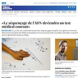 Recherche: «Le séquençage de l'ADN deviendra un test médical courant» - Savoir: Sciences
