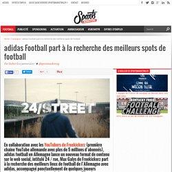 adidas Football part à la recherche des meilleurs spots de football - Sportsmarketing.fr