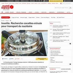 Insolite. Recherche cocottes-minute pour transport du nucléaire - Insolite
