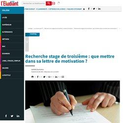 Recherche stage de troisième : que mettre dans sa lettre de motivation ? - Letudiant.fr - L'Etudiant