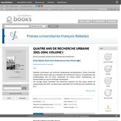 Quatre ans de recherche urbaine 2001-2004. Volume I - Presses universitaires François-Rabelais
