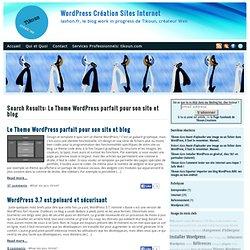 Vous avez cherché pour Le Theme WordPress parfait pour son site et blog » WordPress Création Sites Internet