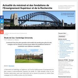 Étude de Cas: Cambridge University - Actualité du mécénat et des fondations de l'Enseignement Supérieur et de la RechercheActualité du mécénat et des fondations de l'Enseignement Supérieur et de la Recherche