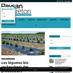 PAYSAN BRETON 14/07/16 Les légumes bio recherchent des producteurs.