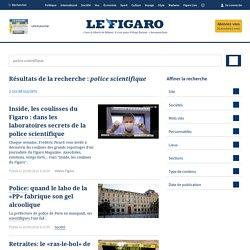 Actualité de la police scientifique — Le Figaro