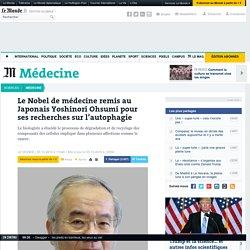 Le Nobel de médecine remis au JaponaisYoshinori Ohsumi pour ses recherches sur l'autophagie