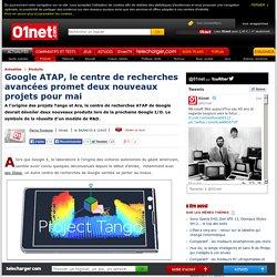 Google ATAP, le centre de recherches avancées promet deux nouveaux projets pour mai