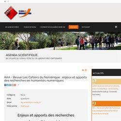 AAA - Revue Les Cahiers du Numérique : enjeux et apports des recherches en humanités numériques - Lerass-Ceric