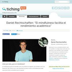 "Daniel Rechtschaffen: ""El mindfulness facilita el rendimiento académico"""