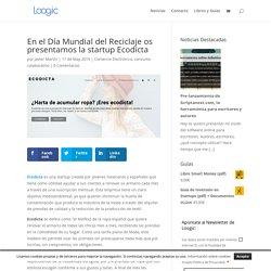 En el Día Mundial del Reciclaje os presentamos la startup Ecodicta - Loogic Startups