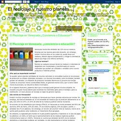El reciclaje y nuestro planeta...¡: El Reciclaje en Venezuela;¿Conciencia o Educacion?