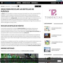 Ideas para reciclar las botellas de plástico - erenovable.com