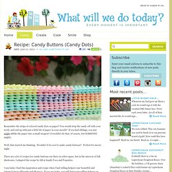 Recipe: Candy Buttons or Candy Dots