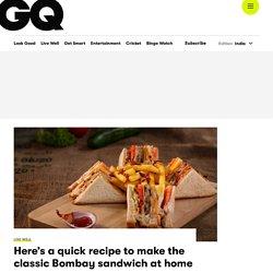 Quick & Easy Bombay Sandwich Recipe - GQ India