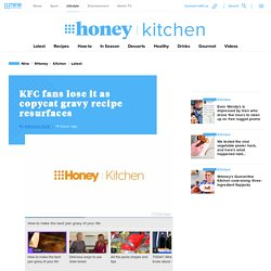 KFC gravy recipe: fans lose as copycat recipe resurfaces