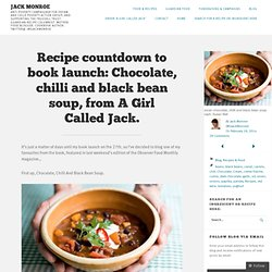 Recipe countdown to book launch: Chocolate, chilli and black bean soup, from A Girl Called Jack