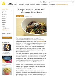 Recipe: Rich No-Cream Wild Mushroom Pasta Sauce