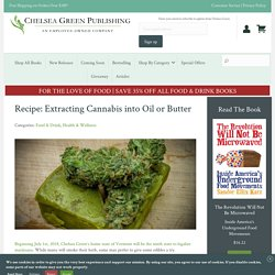 Recipe: Extracting Cannabis into Oil or Butter