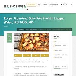 Recipe: Grain-Free, Dairy-Free Zucchini Lasagna (Paleo, SCD, GAPS, AIP)