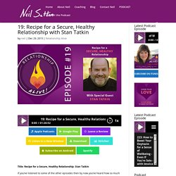 Recipe for a Secure, Healthy Relationship with Stan Tatkin - Neil Sattin.com