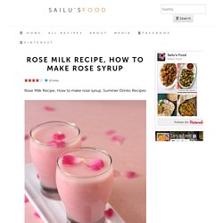 Rose Milk Recipe, How to make Rose syrup – Indian food recipes – Food and cooking blog