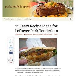 11 Tasty Recipe Ideas for Leftover Pork Tenderloin
