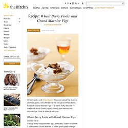 Wheat Berry Fools with Grand Marnier Figs Cookbook Recipe
