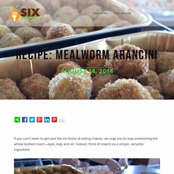 Recipe: mealworm arancini — Six Foods