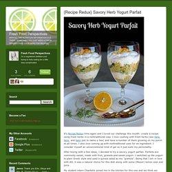 {Recipe Redux} Savory Herb Yogurt Parfait - Fresh Food Perspectives