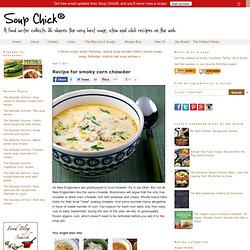 Recipe for smoky corn chowder - Soup Chick®