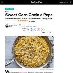 Recipe: Sweet Corn Cacio e Pepe (How To Make)
