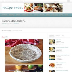 Recipe Sweet – Cinnamon Roll Apple Pie