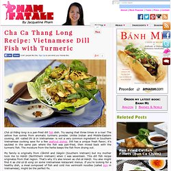 Cha Ca Thang Long Recipe: Vietnamese Dill Fish with Turmeric