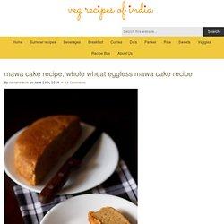 mawa cake recipe, whole wheat eggless mawa cake reciped