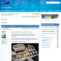 Pipi Recipes - The Fishing Website : Discussion Forums