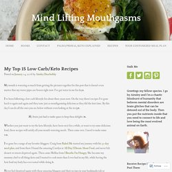 My Top 15 Low Carb/Keto Recipes – Mind Lifting Mouthgasms