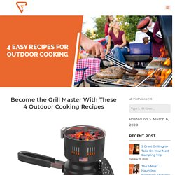 4 Easy Recipes For Outdoor Cooking
