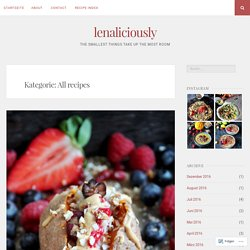 All recipes – Seite 3 – lenaliciously