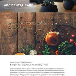 Recipes You Should Eat for Healthy Teeth – ABC Dental Care