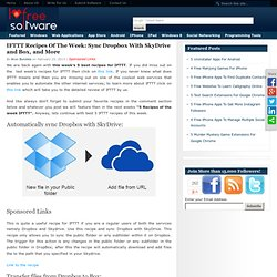 I Love Free SoftwareIFTTT Recipes Of The Week: Sync Dropbox With SkyDrive and Box, and More