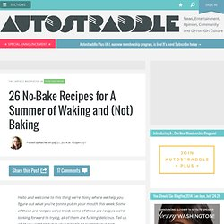 26 No-Bake Recipes for A Summer of Waking and (Not) Baking