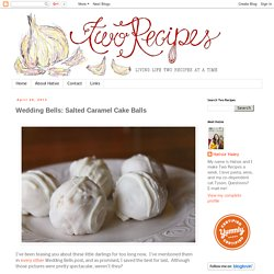 Two Recipes: Wedding Bells: Salted Caramel Cake Balls